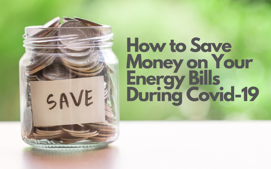 How to Save Money on Your Energy Bills During Covid-19