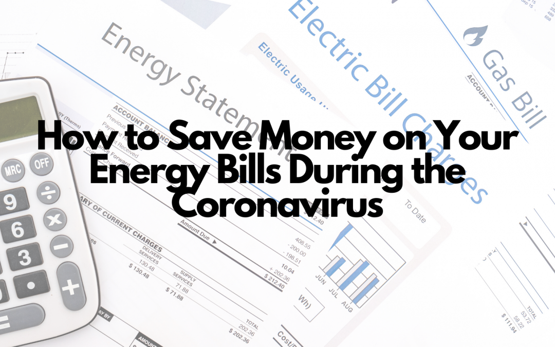 How to Save Money on Your Energy Bills During the Coronavirus