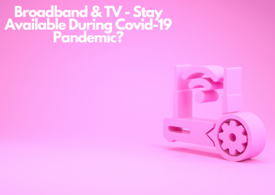 Broadband & TV – Stay Available During Covid-19 Pandemic?