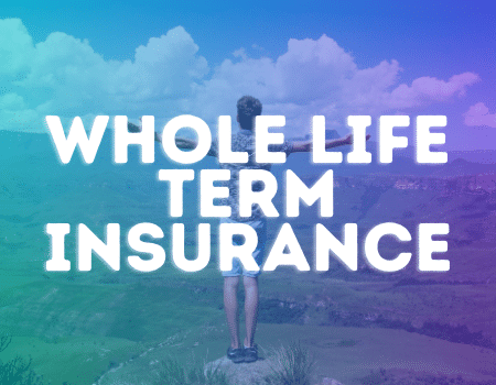 whole term of life  insurance
